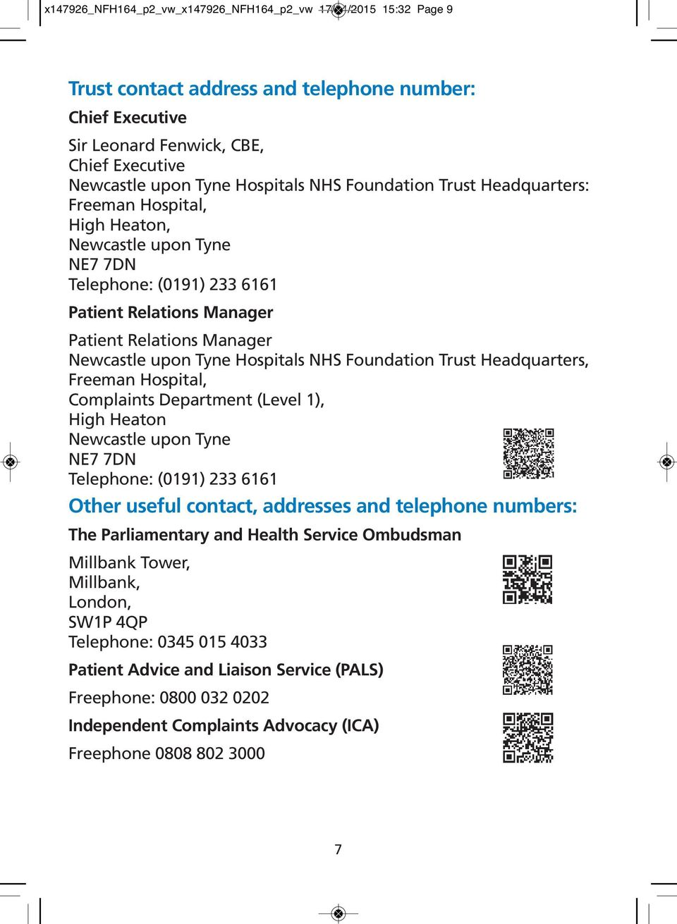 Hospitals NHS Foundation Trust Headquarters, Freeman Hospital, Complaints Department (Level 1), High Heaton Newcastle upon Tyne NE7 7DN Telephone: (0191) 233 6161 Other useful contact, addresses and