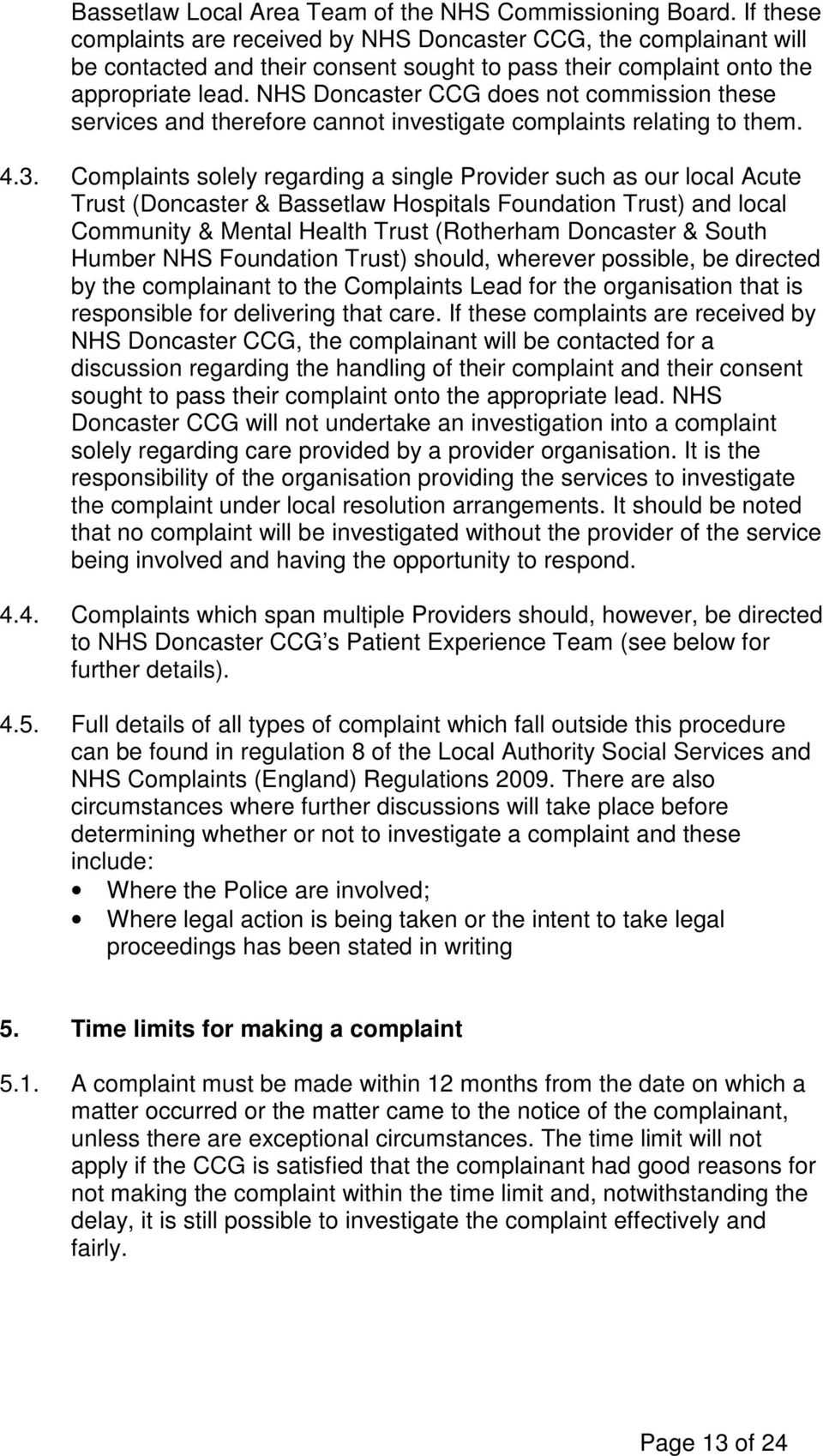 NHS Doncaster CCG does not commission these services and therefore cannot investigate complaints relating to them. 4.3.