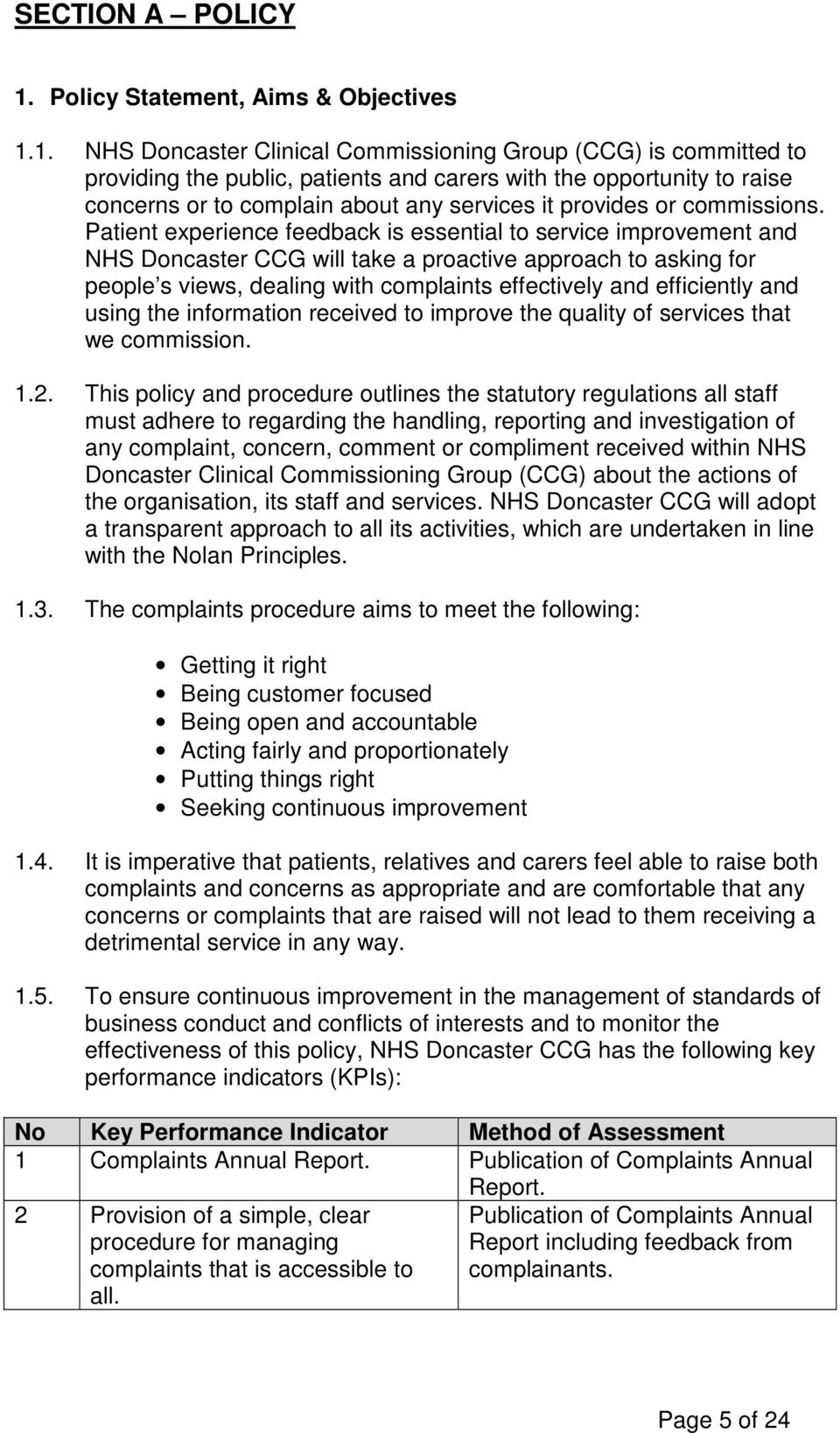 1. NHS Doncaster Clinical Commissioning Group (CCG) is committed to providing the public, patients and carers with the opportunity to raise concerns or to complain about any services it provides or