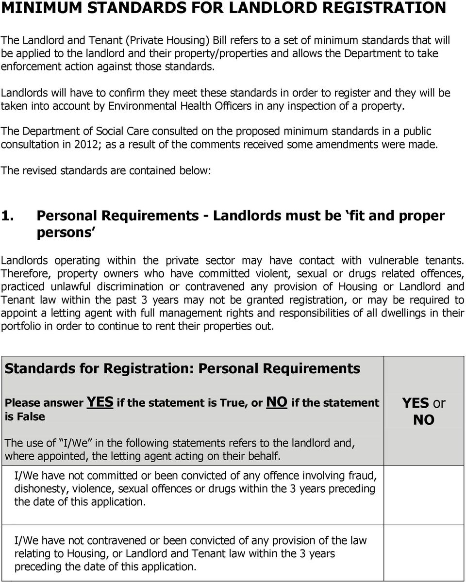 Landlords will have to confirm they meet these standards in order to register and they will be taken into account by Environmental Health Officers in any inspection of a property.