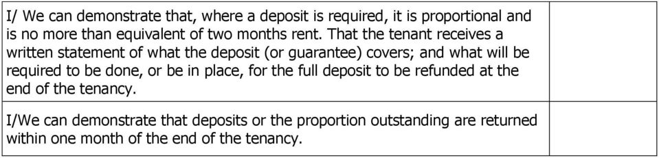 That the tenant receives a written statement of what the deposit (or guarantee) covers; and what will be required