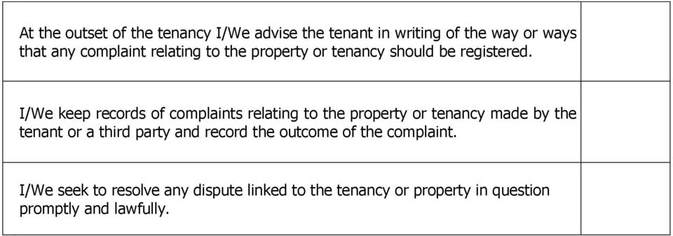 I/We keep records of complaints relating to the property or tenancy made by the tenant or a third