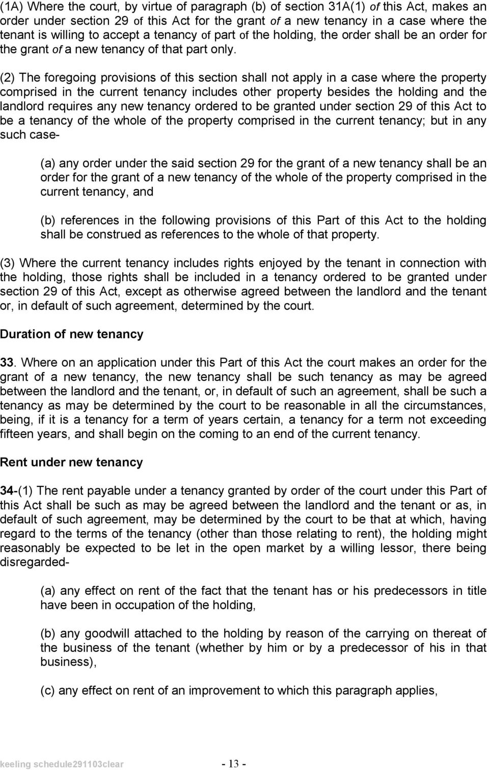 (2) The foregoing provisions of this section shall not apply in a case where the property comprised in the current tenancy includes other property besides the holding and the landlord requires any