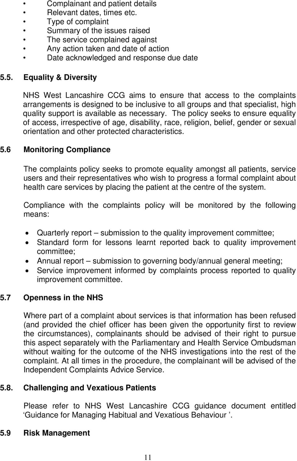 5. Equality & Diversity NHS West Lancashire CCG aims to ensure that access to the complaints arrangements is designed to be inclusive to all groups and that specialist, high quality support is