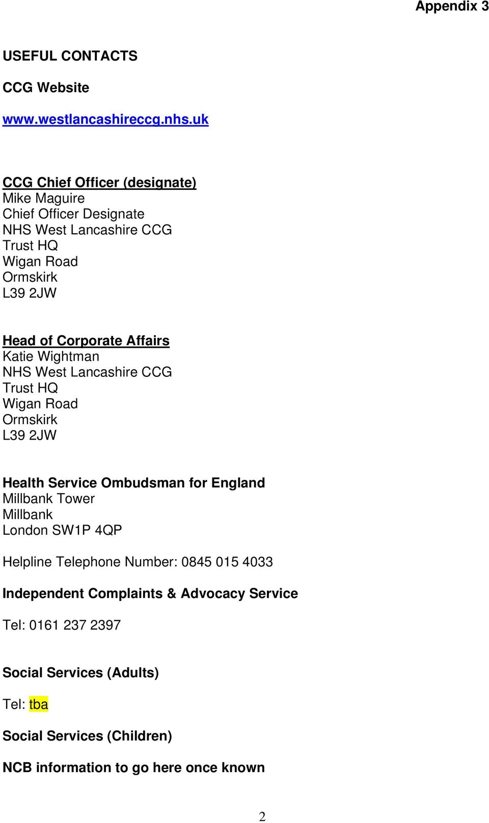 Corporate Affairs Katie Wightman NHS West Lancashire CCG Trust HQ Wigan Road Ormskirk L39 2JW Health Service Ombudsman for England Millbank