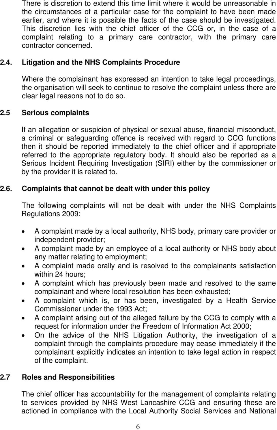 This discretion lies with the chief officer of the CCG or, in the case of a complaint relating to a primary care contractor, with the primary care contractor concerned. 2.4.