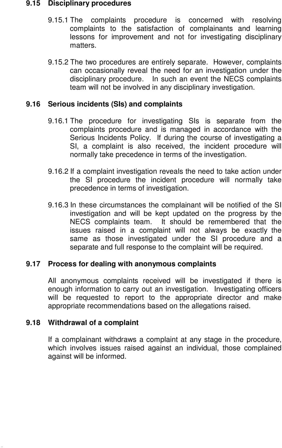 In such an event the NECS complaints team will not be involved in any disciplinary investigation. 9.16