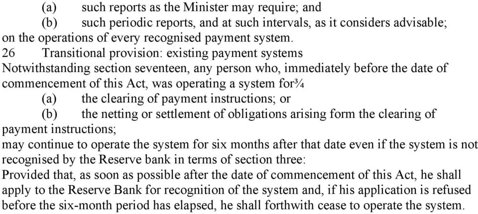 clearing of payment instructions; or (b) the netting or settlement of obligations arising form the clearing of payment instructions; may continue to operate the system for six months after that date