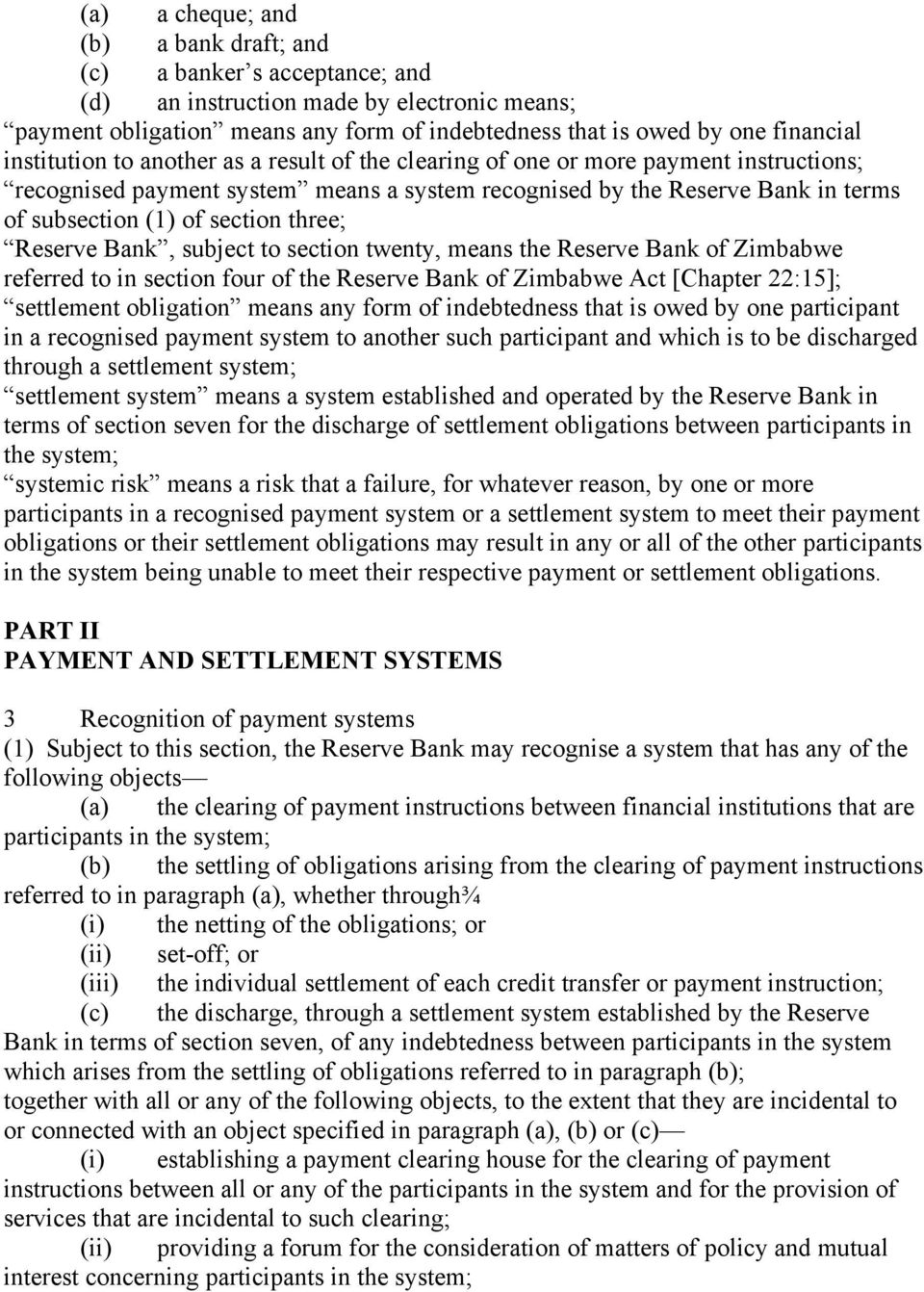 three; Reserve Bank, subject to section twenty, means the Reserve Bank of Zimbabwe referred to in section four of the Reserve Bank of Zimbabwe Act [Chapter 22:15]; settlement obligation means any