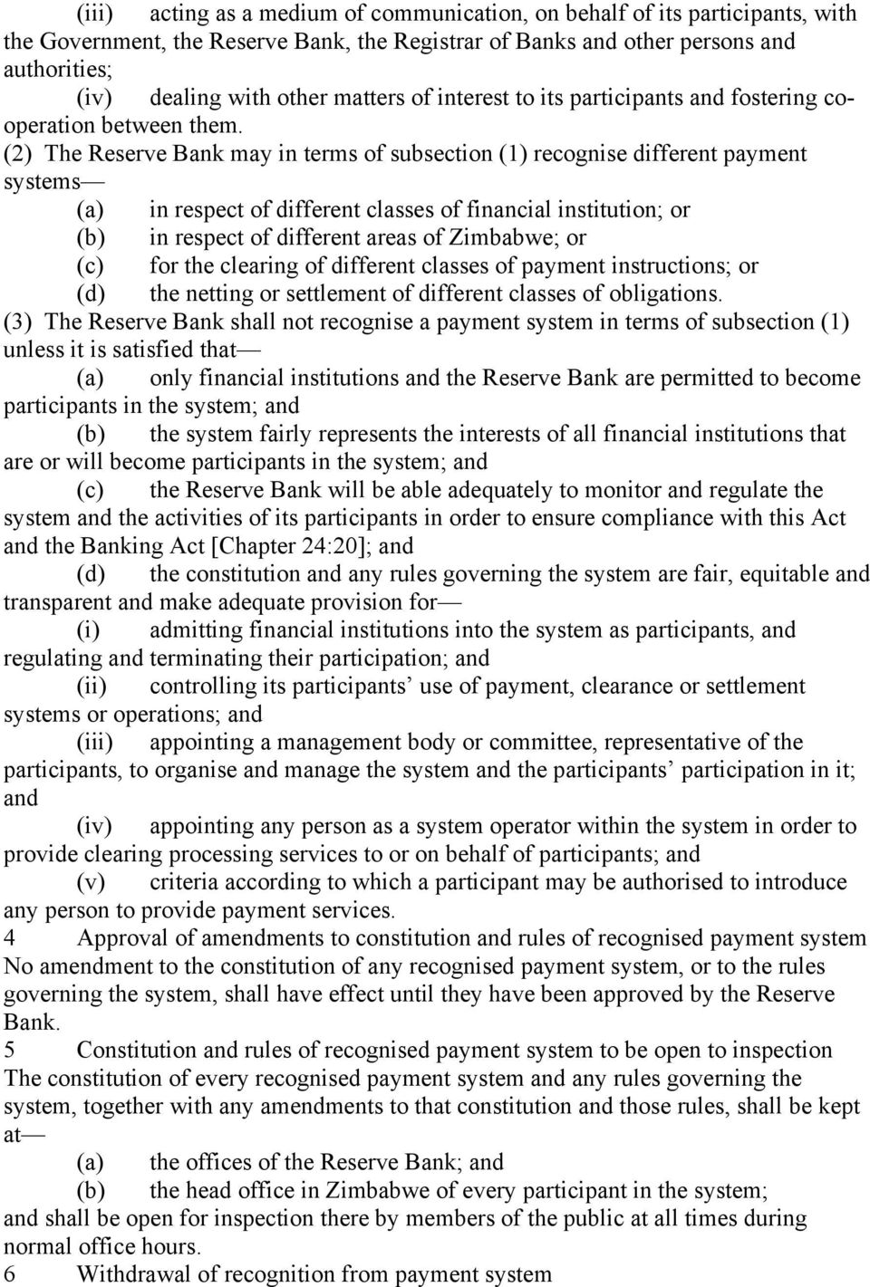 (2) The Reserve Bank may in terms of subsection (1) recognise different payment systems (a) in respect of different classes of financial institution; or (b) in respect of different areas of Zimbabwe;