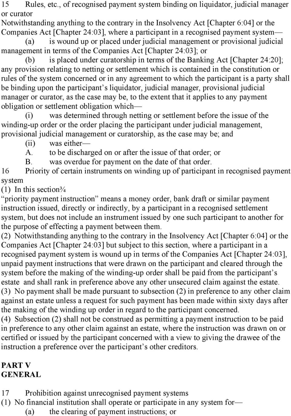 where a participant in a recognised payment system (a) is wound up or placed under judicial management or provisional judicial management in terms of the Companies Act [Chapter 24:03]; or (b) is