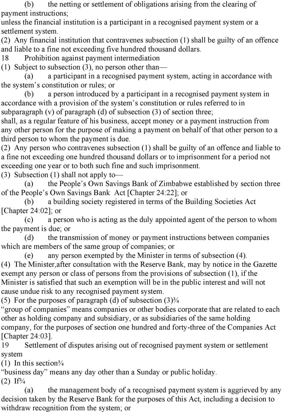 18 Prohibition against payment intermediation (1) Subject to subsection (3), no person other than (a) a participant in a recognised payment system, acting in accordance with the system s constitution