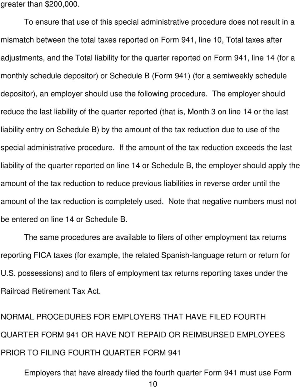 for the quarter reported on Form 941, line 14 (for a monthly schedule depositor) or Schedule B (Form 941) (for a semiweekly schedule depositor), an employer should use the following procedure.
