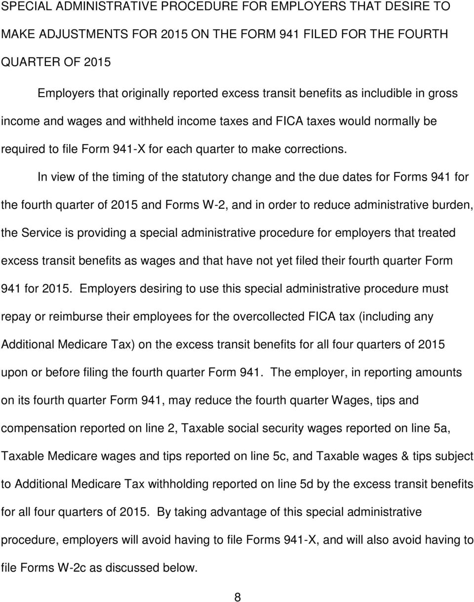 In view of the timing of the statutory change and the due dates for Forms 941 for the fourth quarter of 2015 and Forms W-2, and in order to reduce administrative burden, the Service is providing a