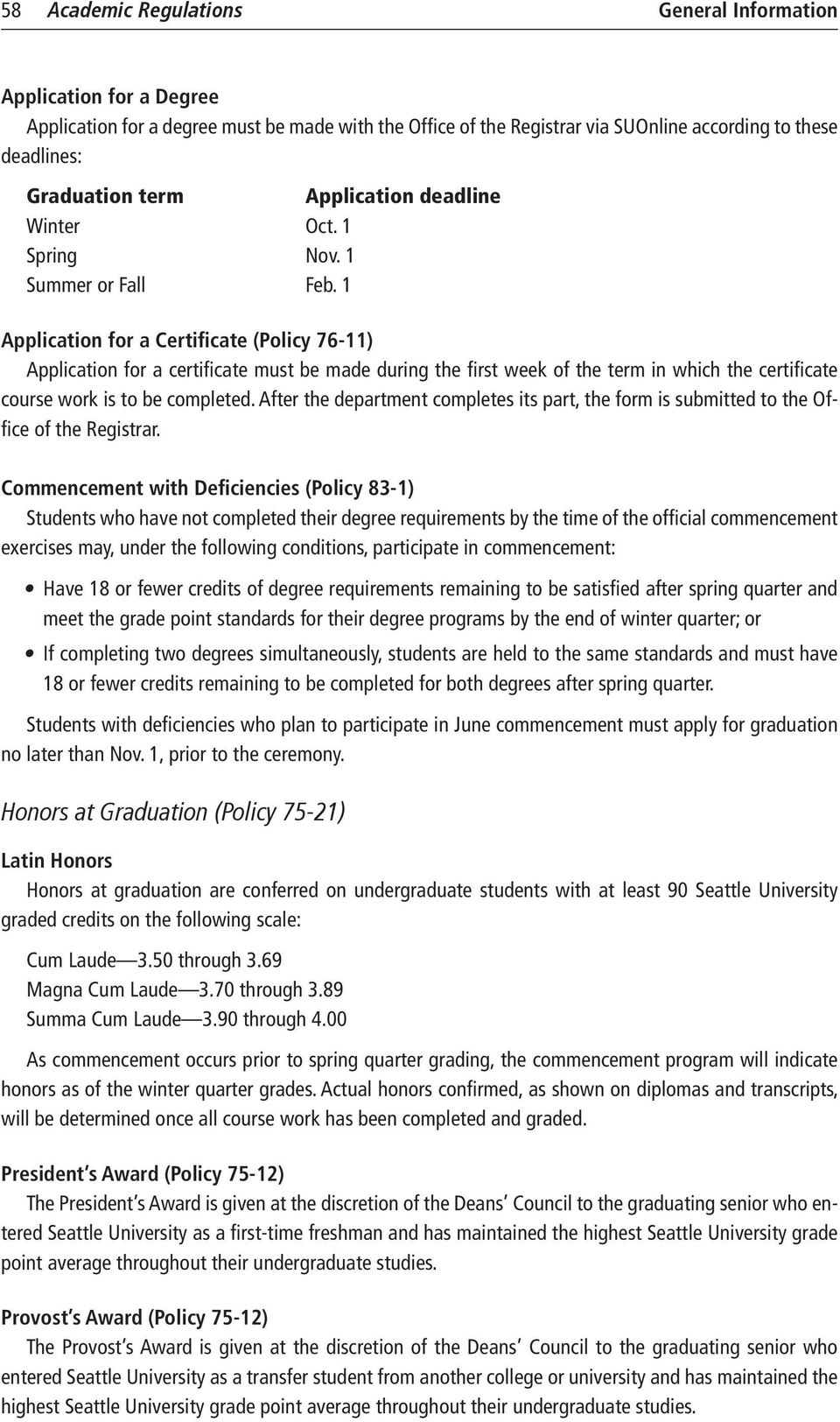 1 Application for a Certificate (Policy 76-11) Application for a certificate must be made during the first week of the term in which the certificate course work is to be completed.
