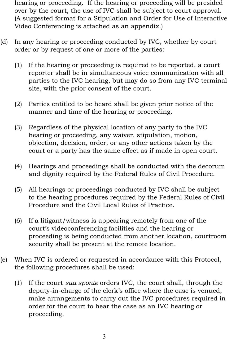 (d In any hearing or proceeding conducted by IVC, whether by court order or by request of one or more of the parties: (1 If the hearing or proceeding is required to be reported, a court reporter