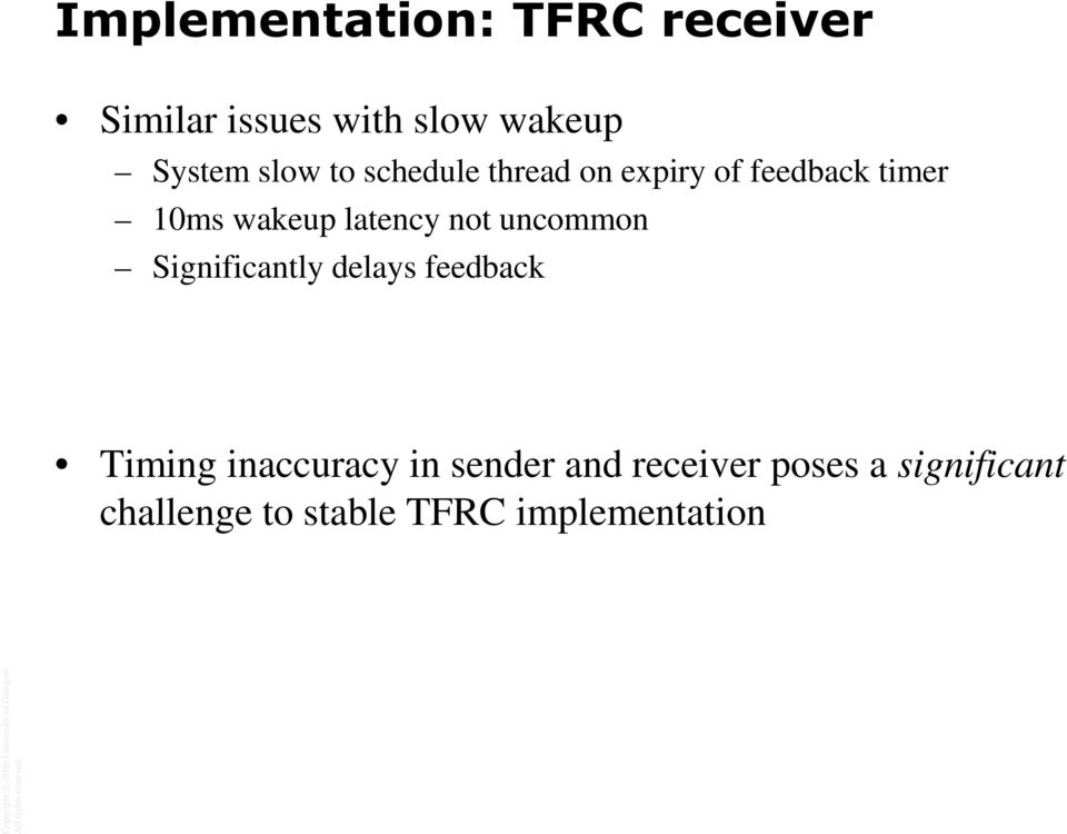 latency not uncommon Significantly delays feedback Timing inaccuracy