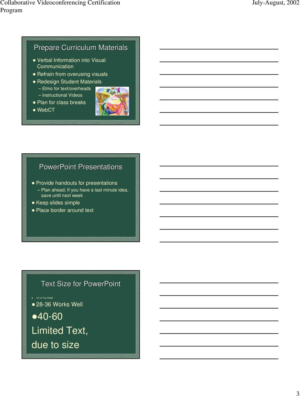 Provide handouts for presentations Plan ahead; If you have a last minute idea, save until next week n Keep slides simple