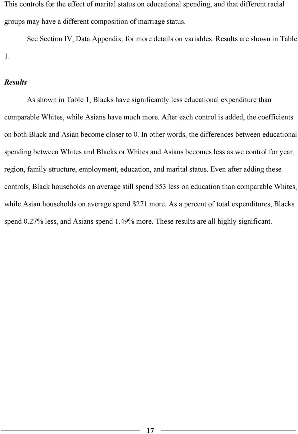 Results As shown in Table 1, Blacks have significantly less educational expenditure than comparable Whites, while Asians have much more.