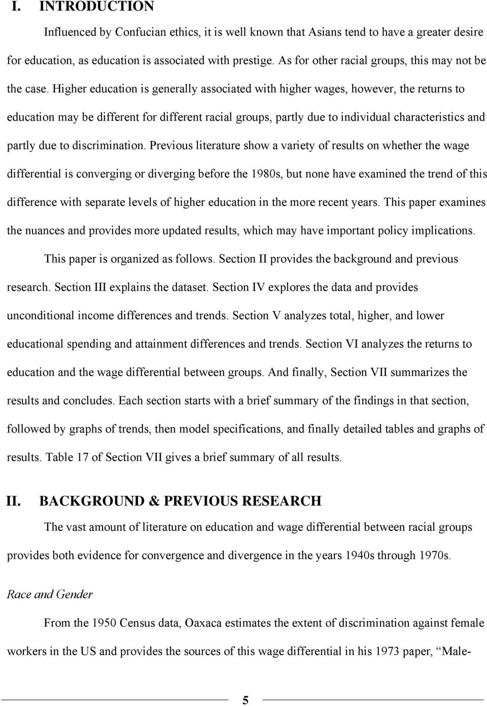 Higher education is generally associated with higher wages, however, the returns to education may be different for different racial groups, partly due to individual characteristics and partly due to