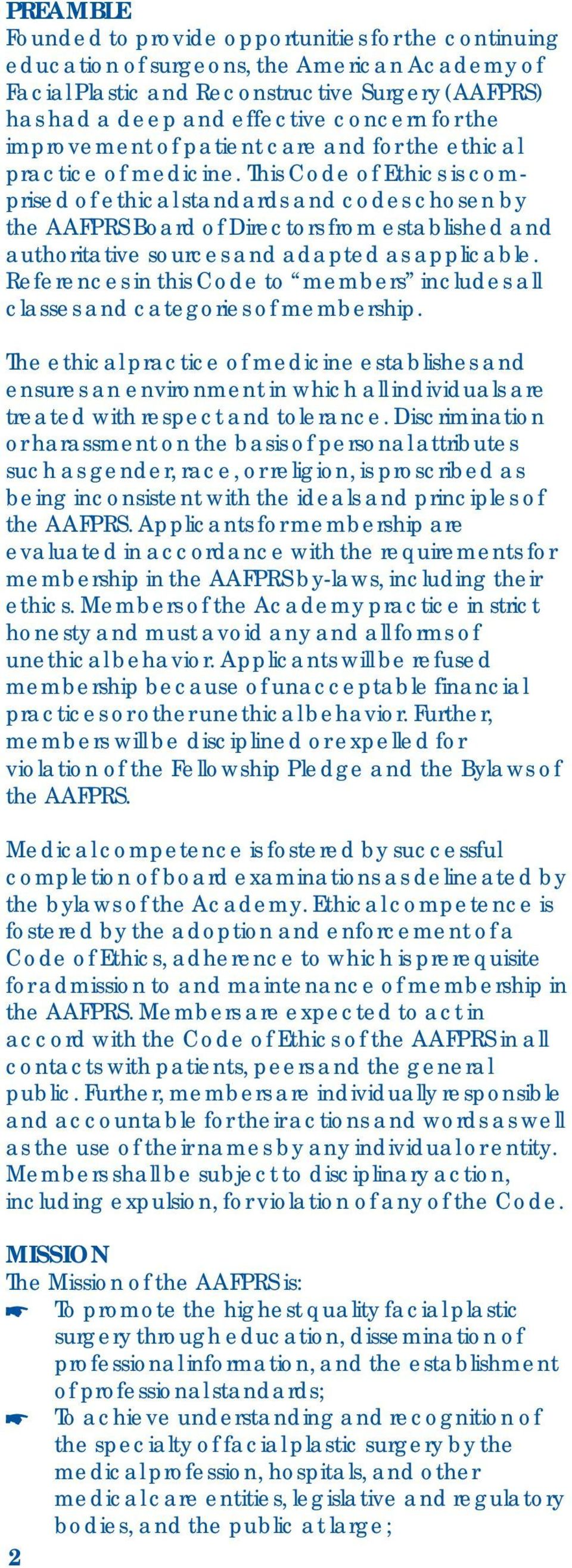 This Code of Ethics is comprised of ethical standards and codes chosen by the AAFPRS Board of Directors from established and authoritative sources and adapted as applicable.