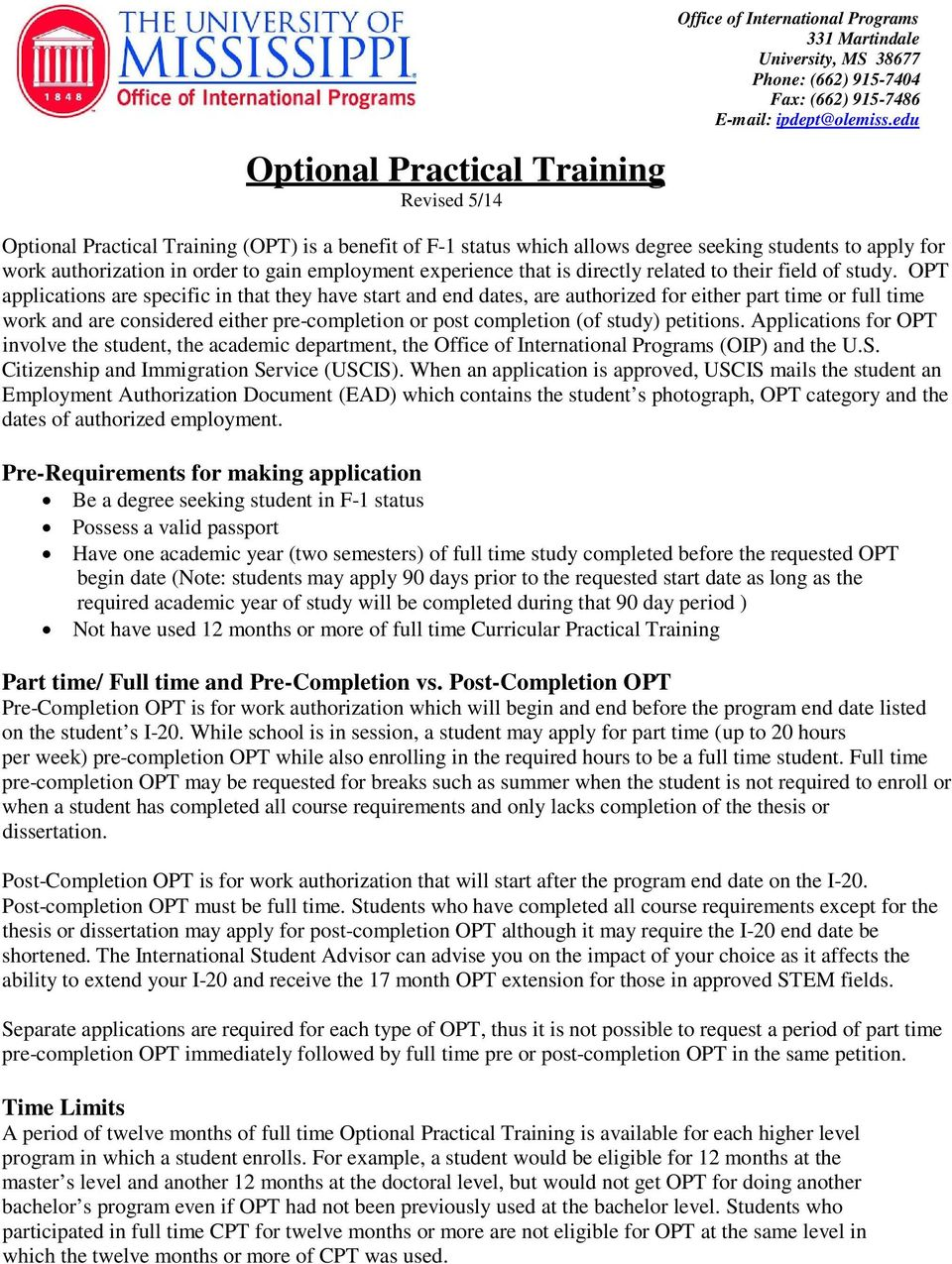 OPT applications are specific in that they have start and end dates, are authorized for either part time or full time work and are considered either pre-completion or post completion (of study)