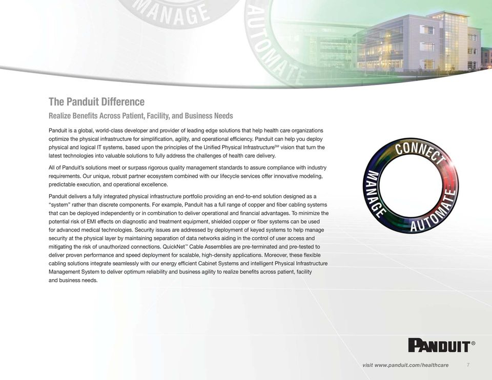 Panduit can help you deploy physical and logical IT systems, based upon the principles of the Unified Physical Infrastructure SM vision that turn the latest technologies into valuable solutions to