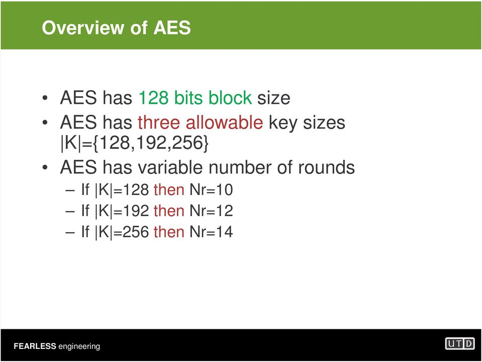 AES has variable number of rounds If K =128