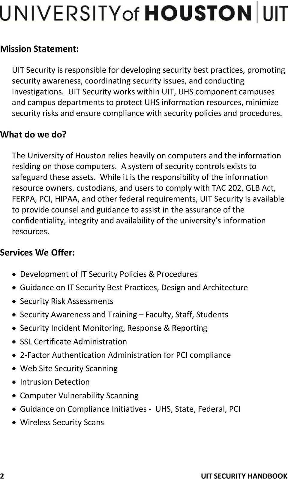 What do we do? The University of Houston relies heavily on computers and the information residing on those computers. A system of security controls exists to safeguard these assets.