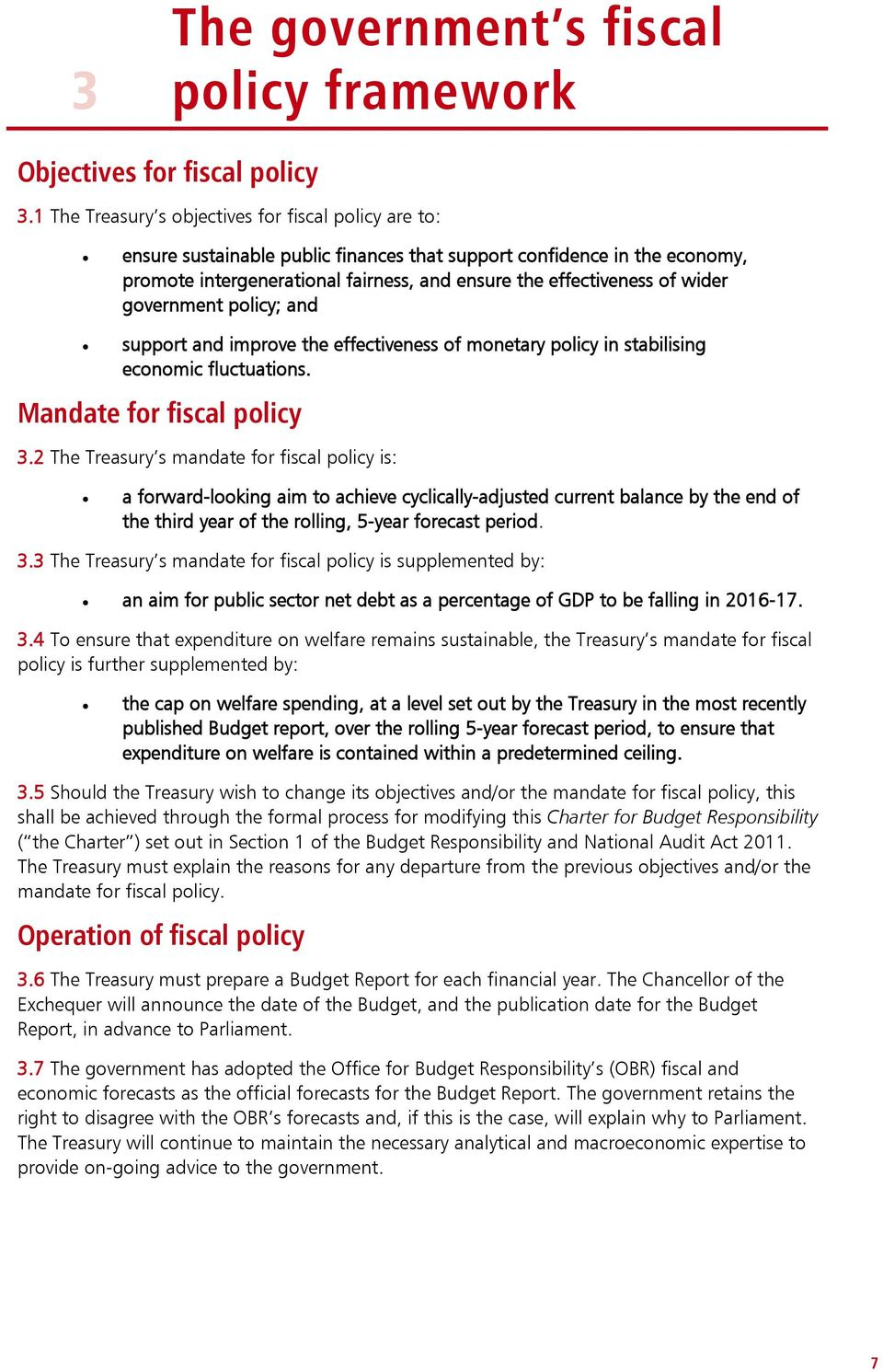 wider government policy; and support and improve the effectiveness of monetary policy in stabilising economic fluctuations. Mandate for fiscal policy 3.