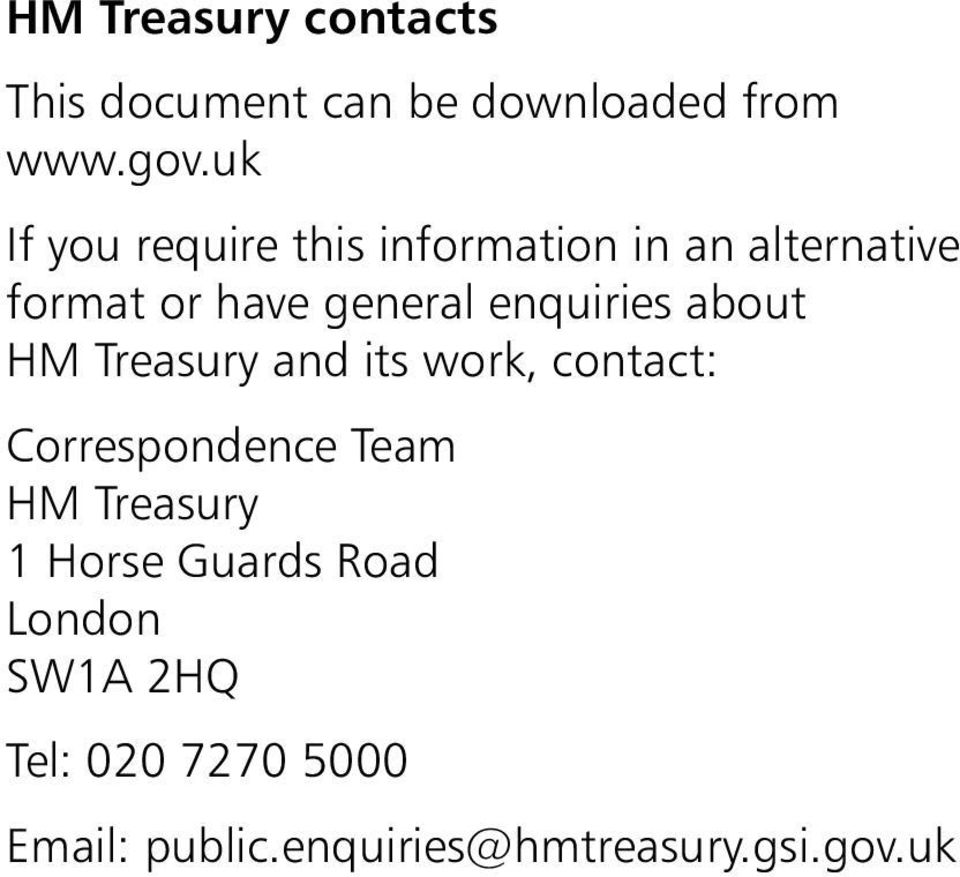 enquiries about HM Treasury and its work, contact: Correspondence Team HM