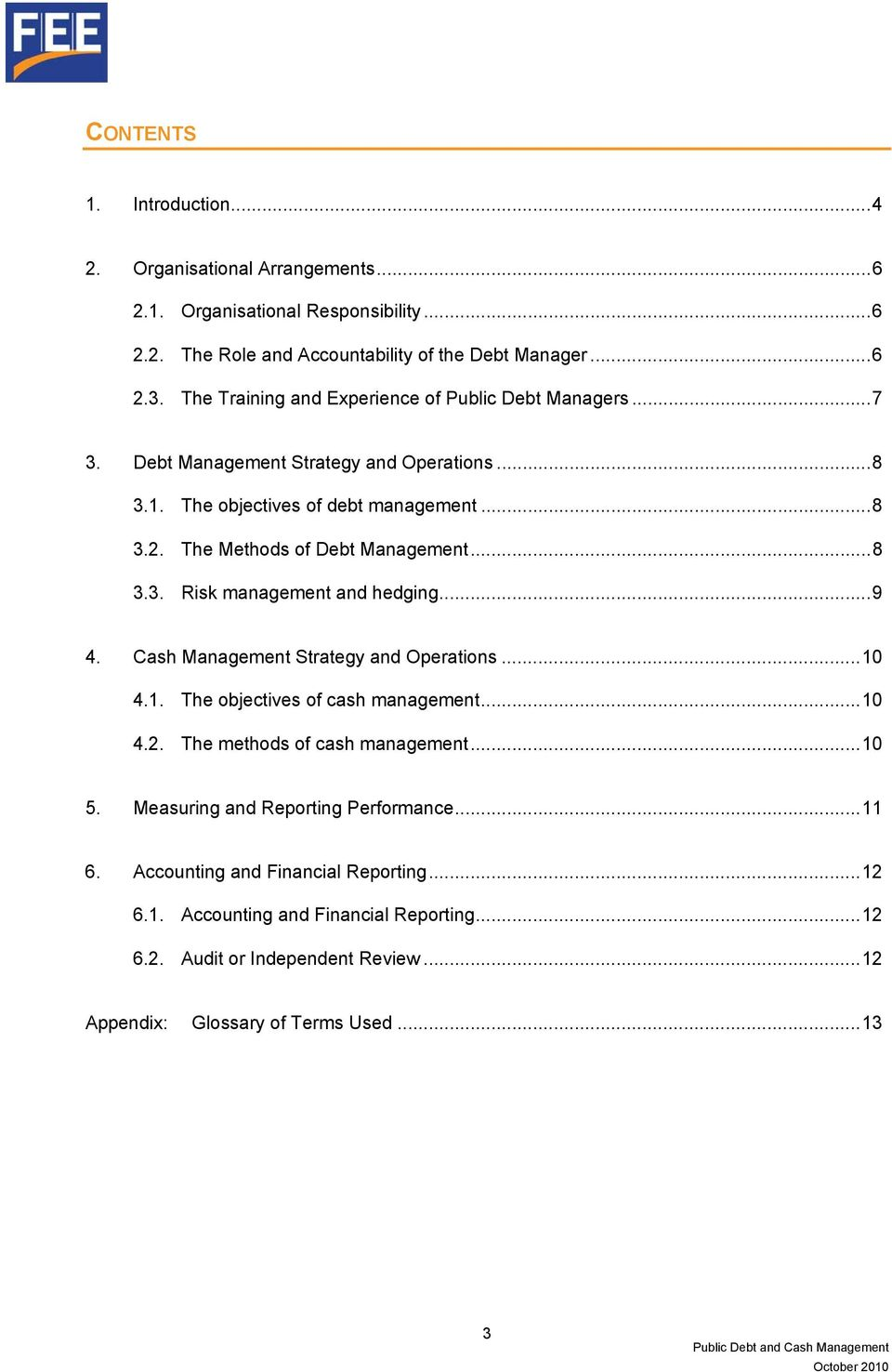 ..8 3.3. Risk management and hedging...9 4. Cash Management Strategy and Operations...10 4.1. The objectives of cash management...10 4.2. The methods of cash management...10 5.