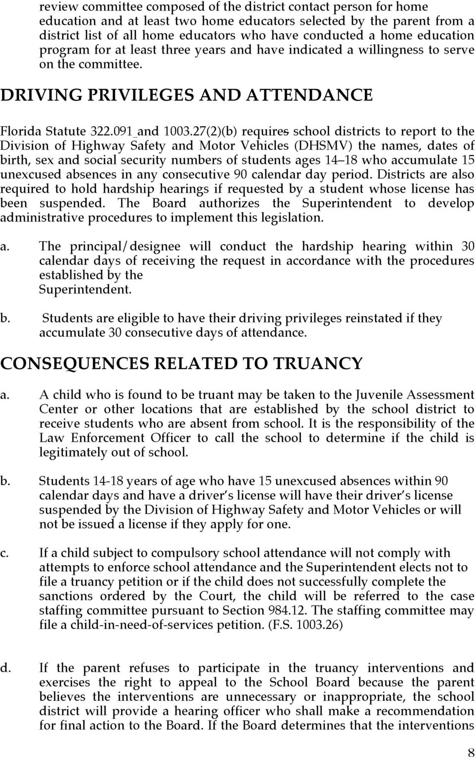 27(2)(b) requires school districts to report to the Division of Highway Safety and Motor Vehicles (DHSMV) the names, dates of birth, sex and social security numbers of students ages 14 18 who
