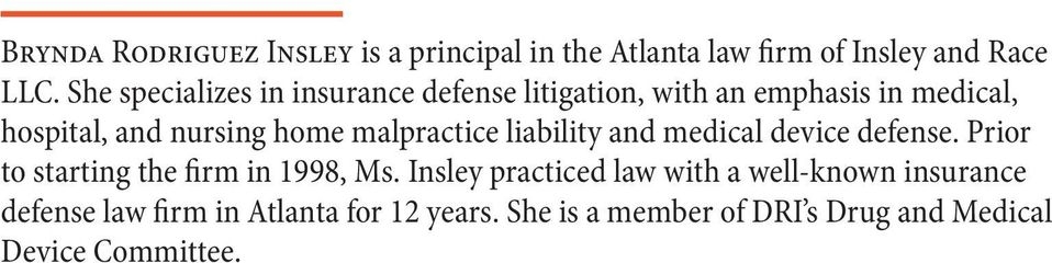 malpractice liability and medical device defense. Prior to starting the firm in 1998, Ms.