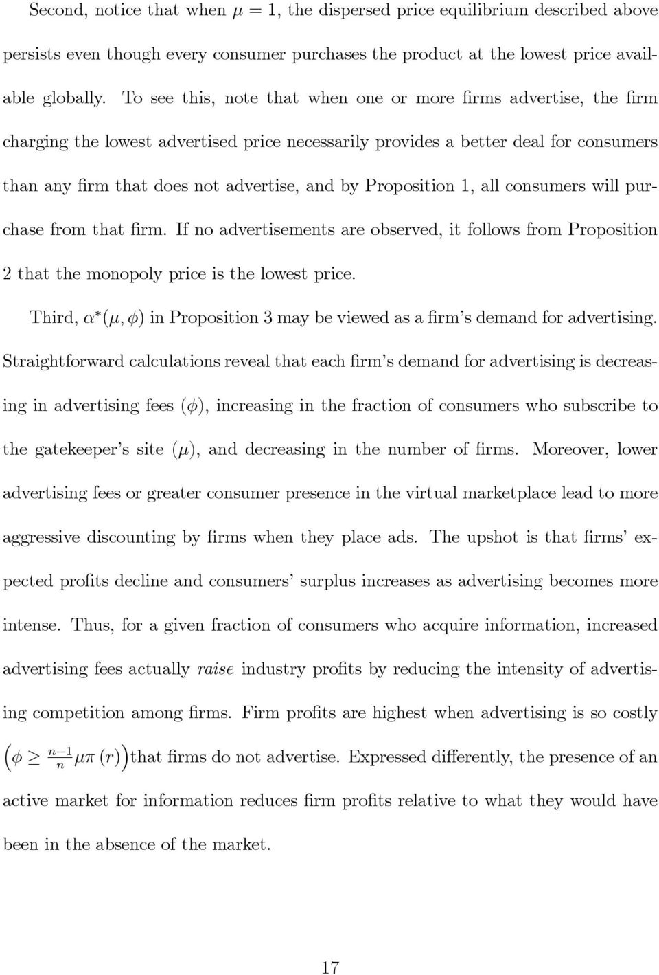 Proposition 1, all consumers will purchase from that rm. If no advertisements are observed, it follows from Proposition 2 that the monopoly price is the lowest price.