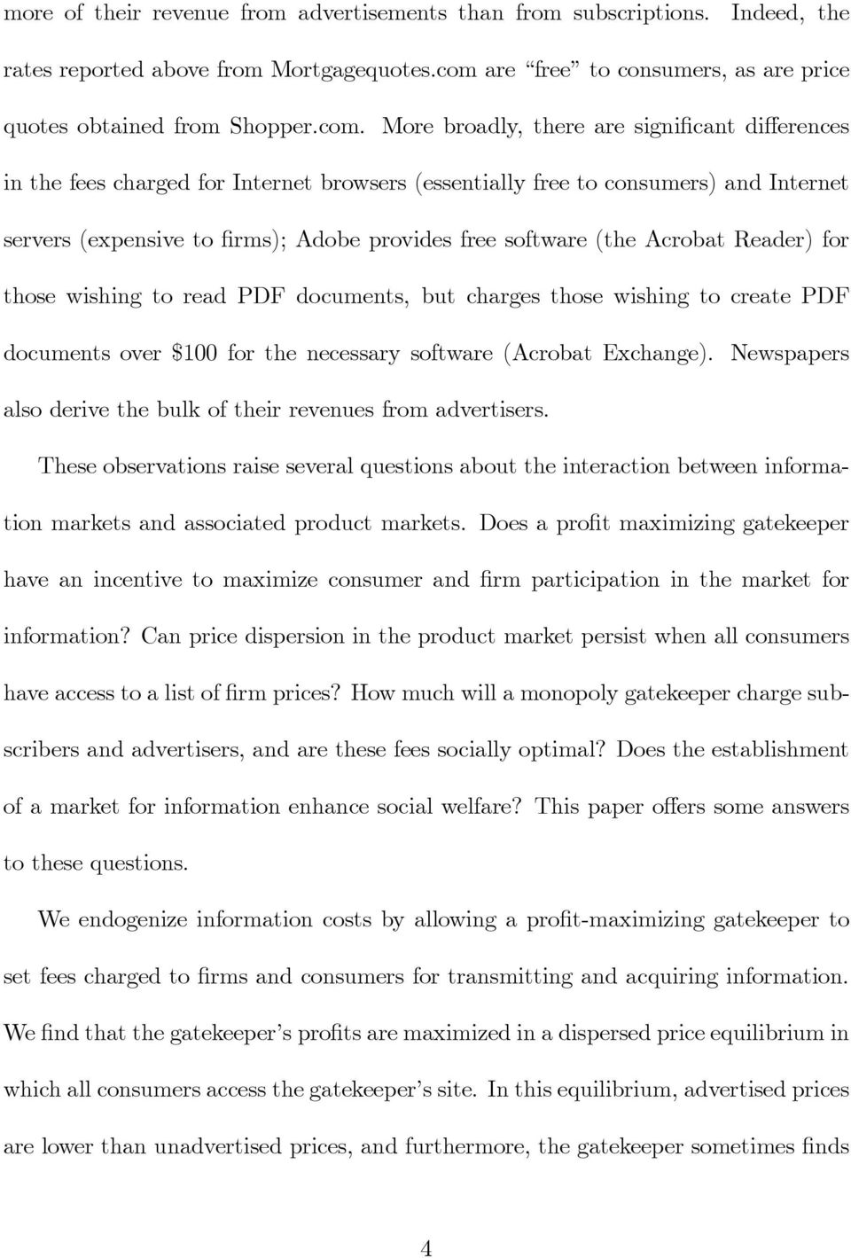 More broadly, there are signi cant di erences in the fees charged for Internet browsers (essentially free to consumers) and Internet servers (expensive to rms); Adobe provides free software (the