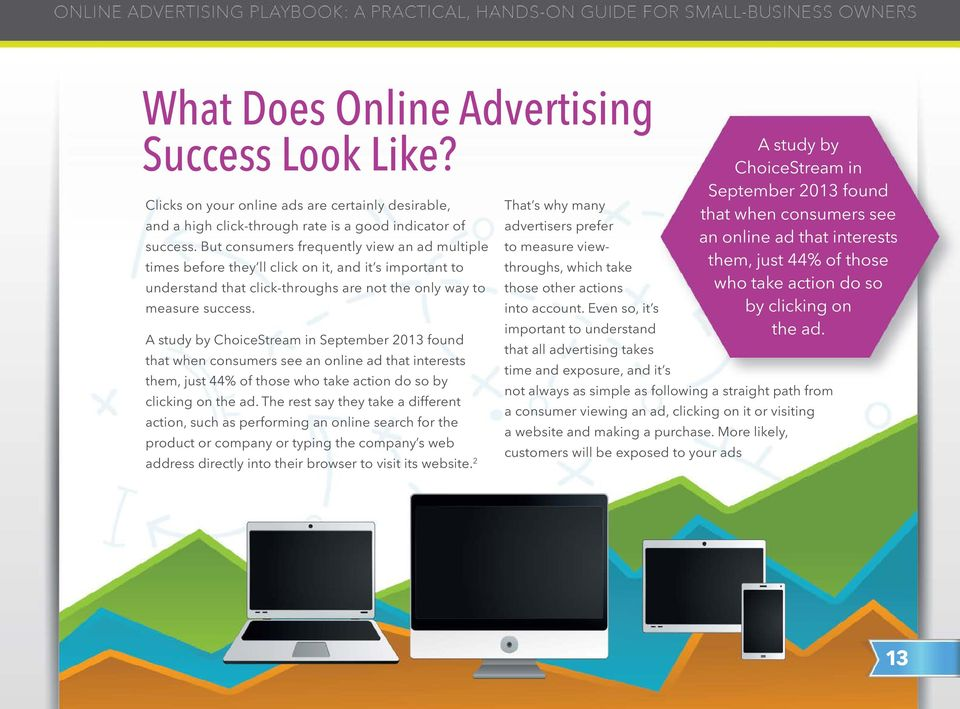 A study by ChoiceStream in September 2013 found that when consumers see an online ad that interests them, just 44% of those who take action do so by clicking on the ad.