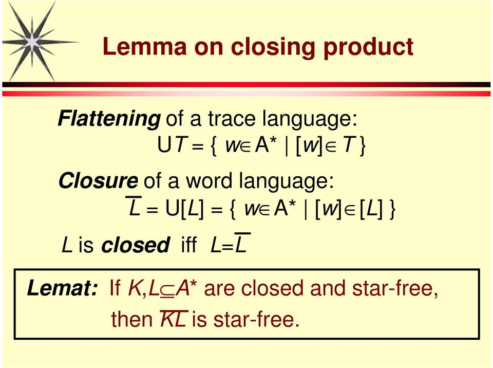 language: L = U[L] = { w A* [w] [L] } L is closed iff
