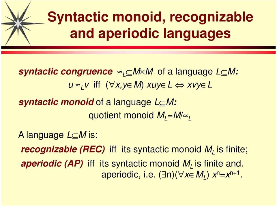 L M is: quotient monoid M L =M/ L recognizable (REC) iff its syntactic monoid M L is finite;