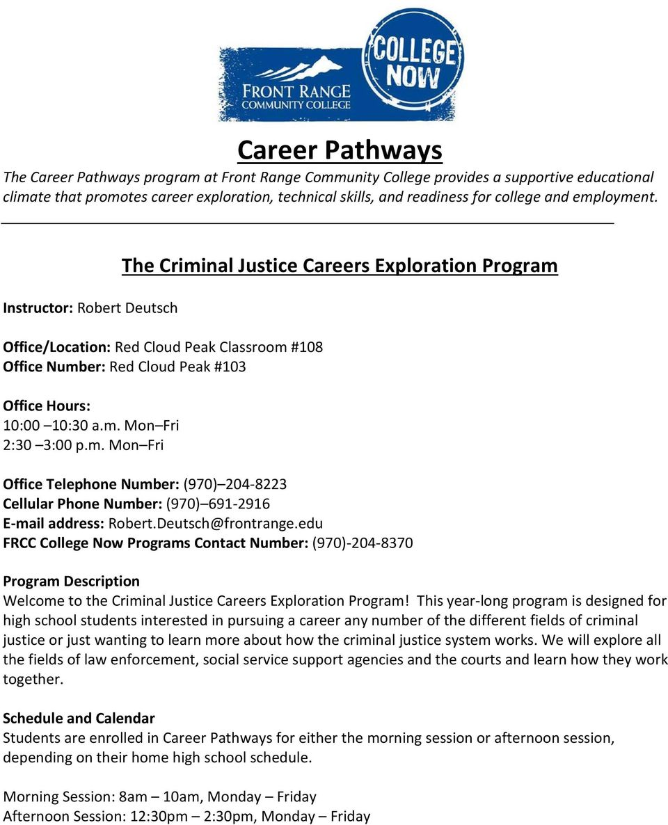 Instructor: Robert Deutsch The Criminal Justice Careers Exploration Program Office/Location: Red Cloud Peak Classroom #108 Office Number: Red Cloud Peak #103 Office Hours: 10:00 10:30 a.m. Mon Fri 2:30 3:00 p.