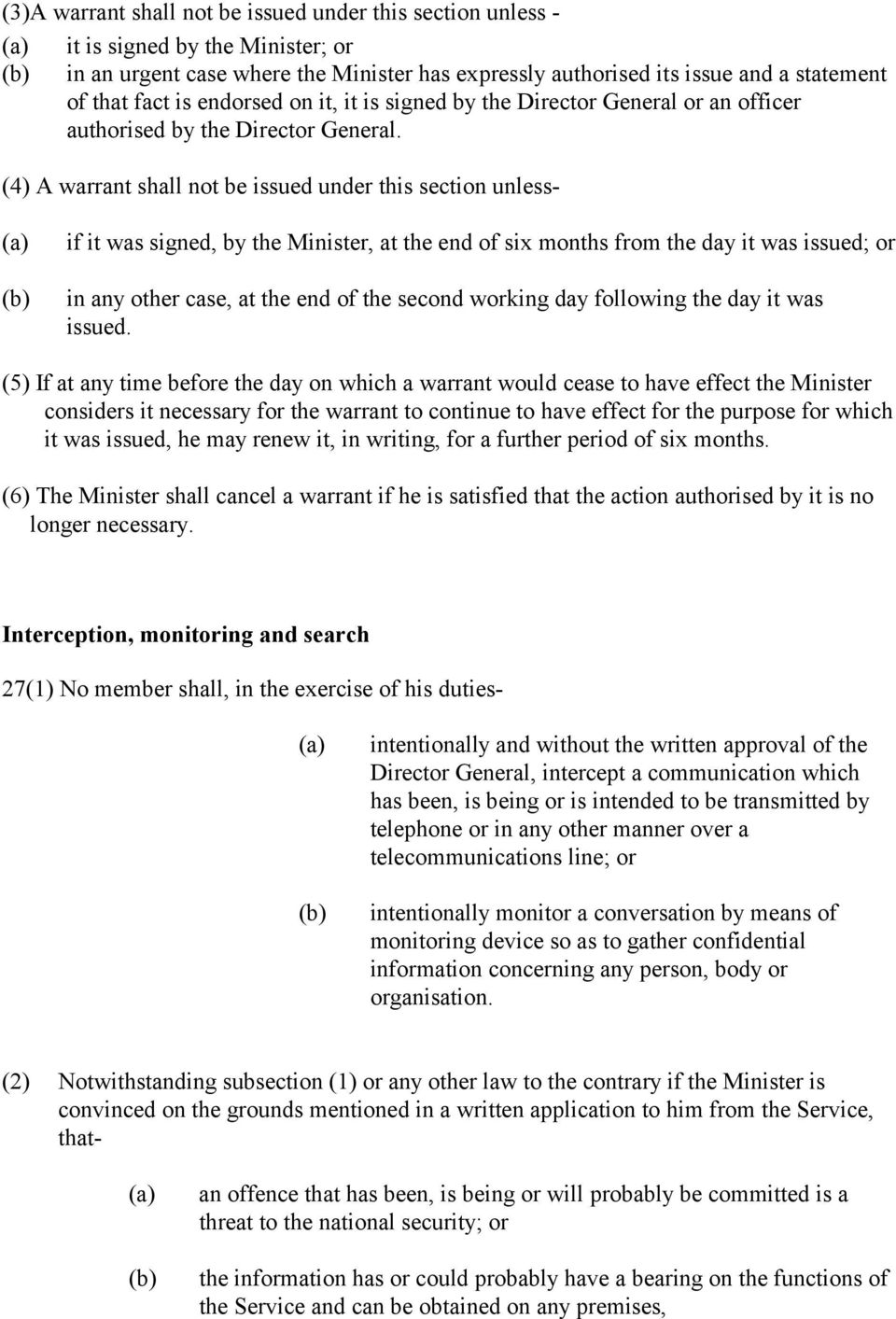 (4) A warrant shall not be issued under this section unless- (a) if it was signed, by the Minister, at the end of six months from the day it was issued; or in any other case, at the end of the second