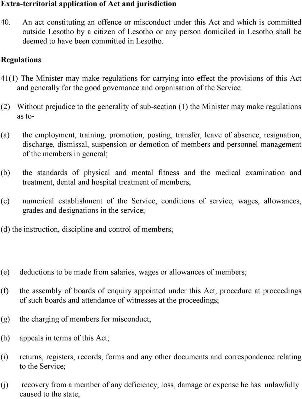 Lesotho. Regulations 41(1) The Minister may make regulations for carrying into effect the provisions of this Act and generally for the good governance and organisation of the Service.