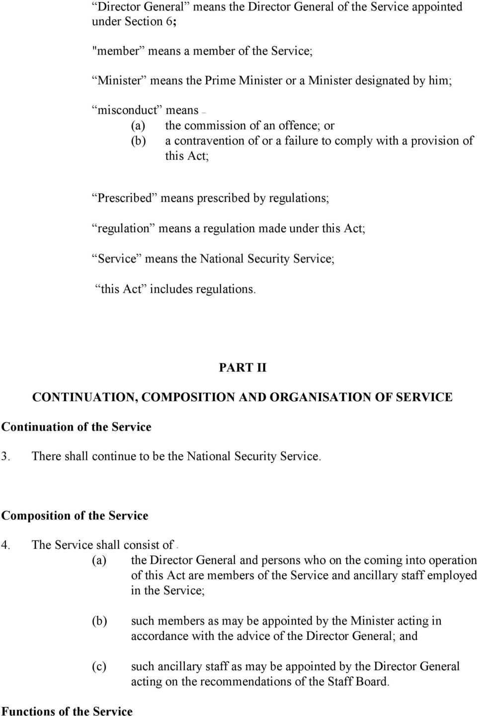 made under this Act; Service means the National Security Service; this Act includes regulations. PART II CONTINUATION, COMPOSITION AND ORGANISATION OF SERVICE Continuation of the Service 3.