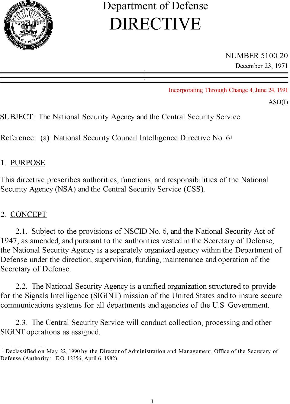 Directive No. 6 1 1. PURPOSE This directive prescribes authorities, functions, and responsibilities of the National Security Agency (NSA) and the Central Security Service (CSS). 2. CONCEPT 2.1. Subject to the provisions of NSCID No.