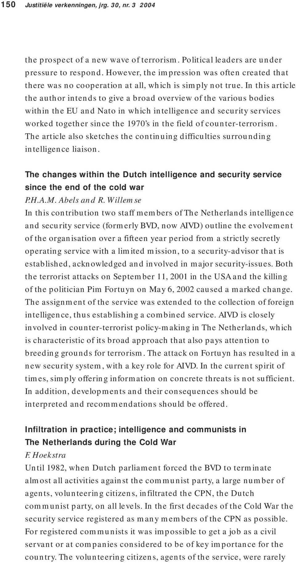 In this article the author intends to give a broad overview of the various bodies within the EU and Nato in which intelligence and security services worked together since the 1970 s in the field of