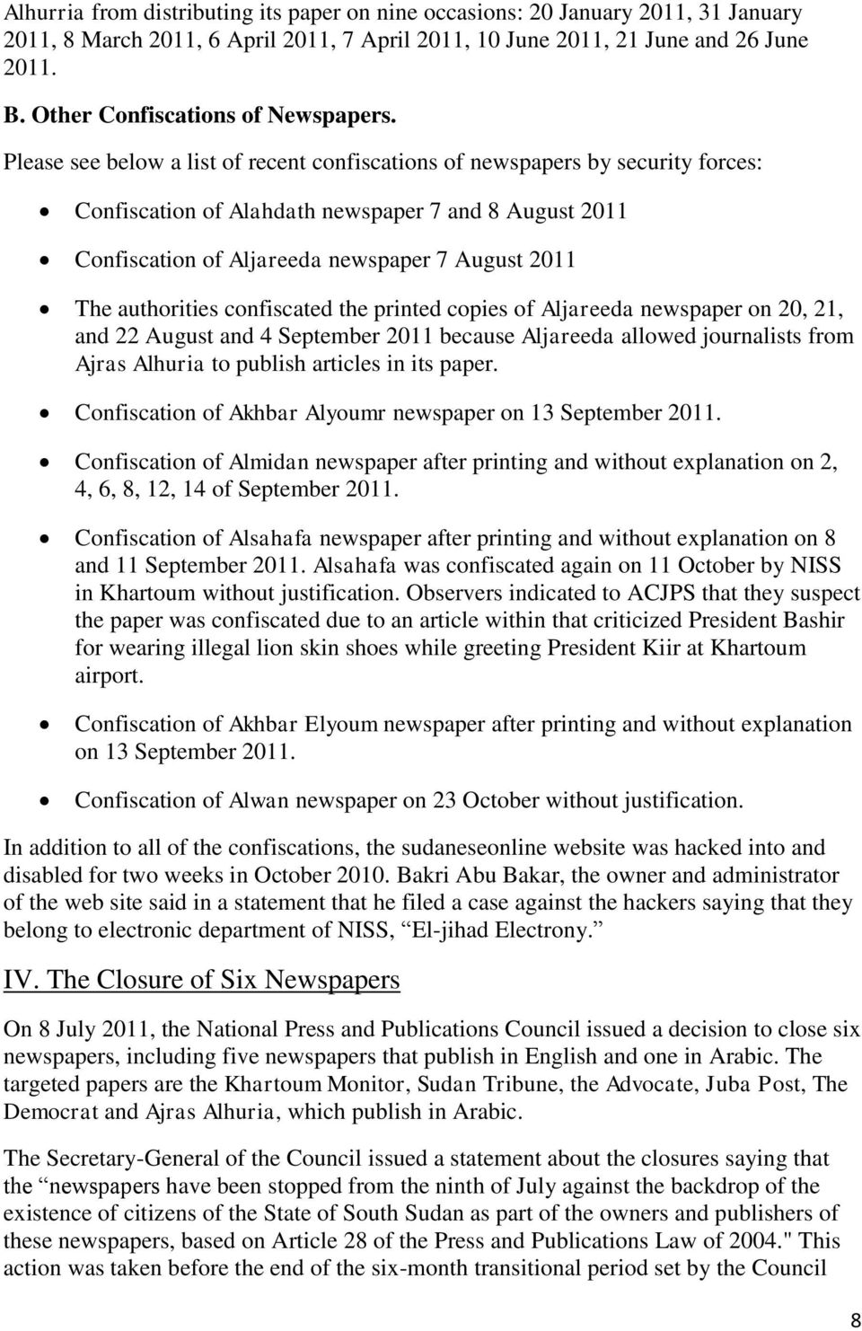 Please see below a list of recent confiscations of newspapers by security forces: Confiscation of Alahdath newspaper 7 and 8 August 2011 Confiscation of Aljareeda newspaper 7 August 2011 The
