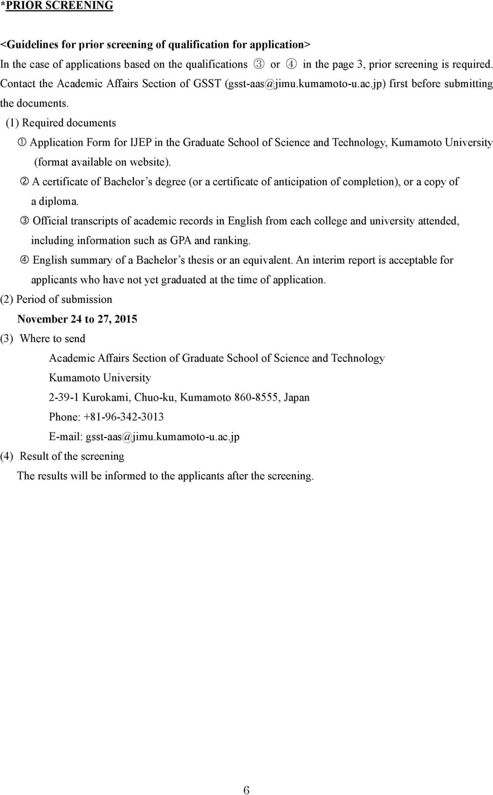 (1) Required documents Application Form for IJEP in the Graduate School of Science and Technology, (format available on website).