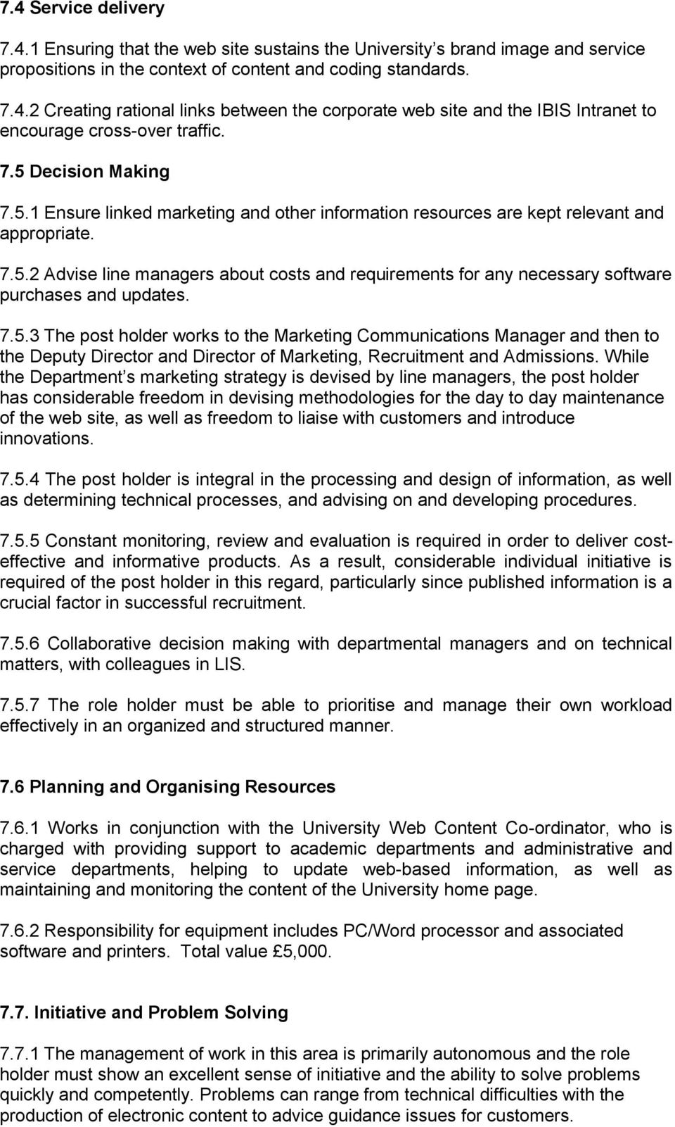 7.5.3 The post holder works to the Marketing Communications Manager and then to the Deputy Director and Director of Marketing, Recruitment and Admissions.