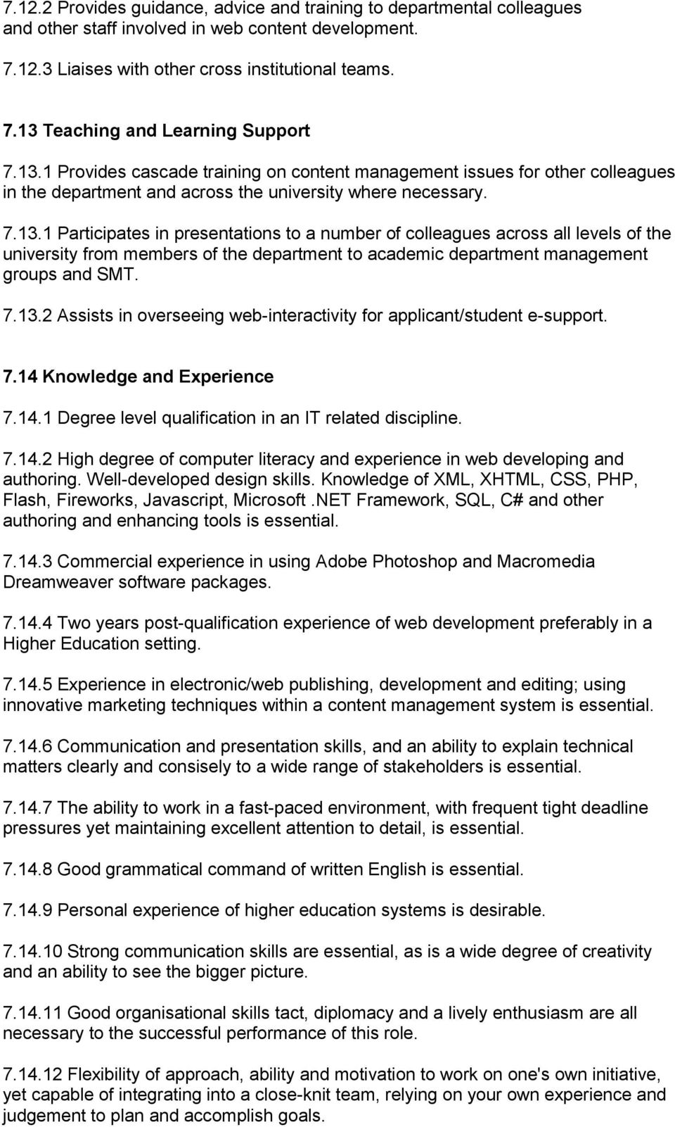 7.13.2 Assists in overseeing web-interactivity for applicant/student e-support. 7.14 Knowledge and Experience 7.14.1 Degree level qualification in an IT related discipline. 7.14.2 High degree of computer literacy and experience in web developing and authoring.