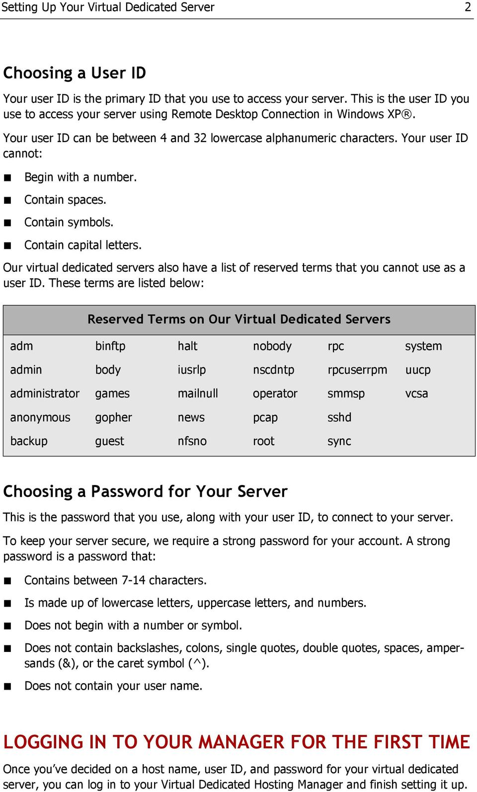 Your user ID cannot: Begin with a number. Contain spaces. Contain symbols. Contain capital letters. Our virtual dedicated servers also have a list of reserved terms that you cannot use as a user ID.